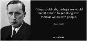 quote-if-dogs-could-talk-perhaps-we-would-find-it-as-hard-to-get-along-with-them-as-we-do-karel-capek-55-10-00